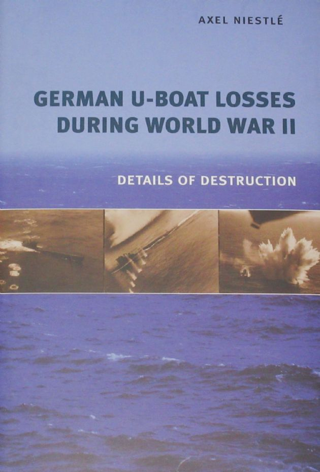 German U-Boat Losses During World War II - Details of Destruction, by Axel Niestle